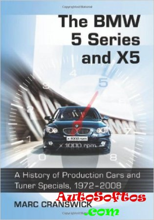 M.Cranswick The BMW 5 Series and X5 A History of Production Cars and Tuner Specials, 1972-2008  [2010, PDF, ENG] Скачать
